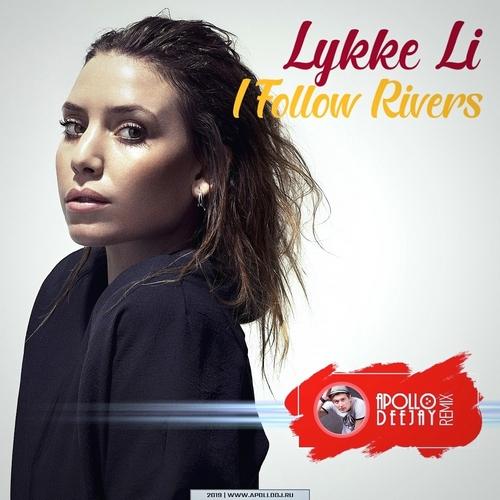Lykke Li - I Follow Rivers (Apollo Deejay Club Remix) [2019]
