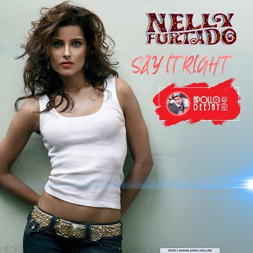 Nelly Furtado - Say It Right (Apollo Deejay Club Remix) [2019]