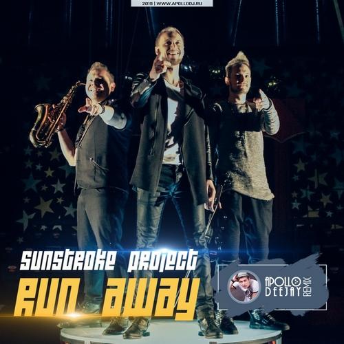 Sunstroke Project - Run Away (Apollo Deejay Remix) [2019]